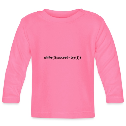While not succeed, try again. - Baby Long Sleeve T-Shirt