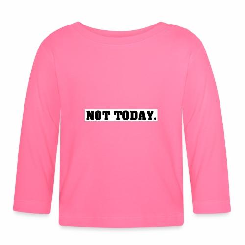 NOT TODAY Spruch Nicht heute, cool, schlicht - Baby Langarmshirt