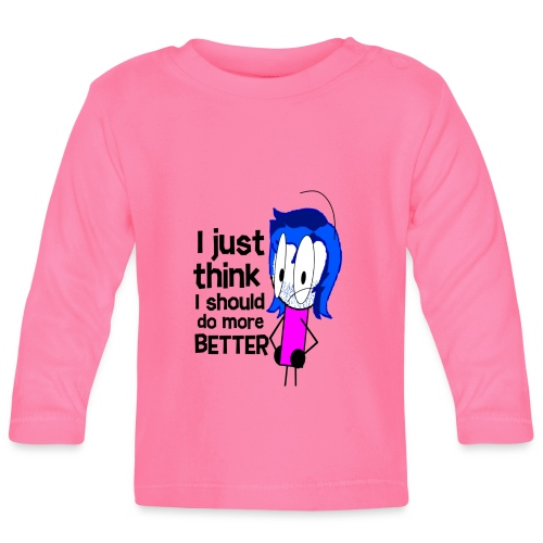 I think I should do more BETTER? - Baby Long Sleeve T-Shirt