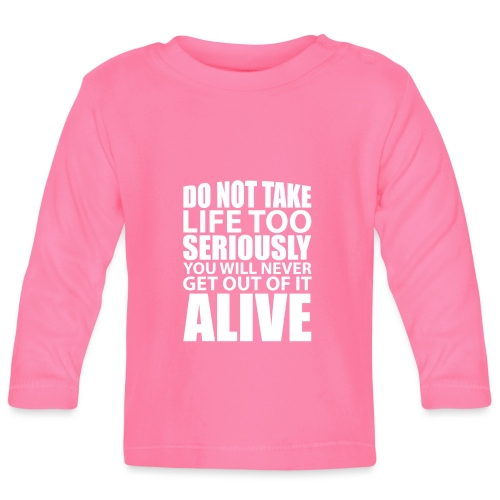 do not take life too seriously - Langarmet baby-T-skjorte