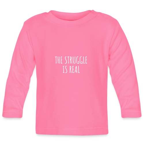 The Struggle Is Real - Baby Langarmshirt