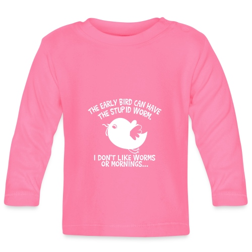 The Early Bird Can Have The Stupid Worm (white) - Baby Langarmshirt