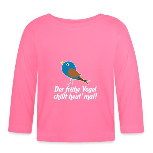 Der frühe Vogel chillt heut' mal! - Baby Langarmshirt