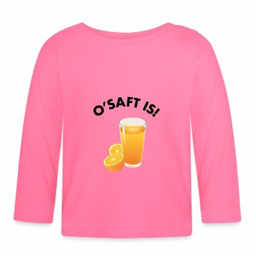 O'Saft is! - Baby Langarmshirt