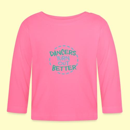 Dancers Turn Out Better Geschenk für Tänzer - Baby Langarmshirt