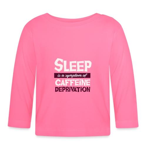 Sleep is a Symptom of Caffeine Deprivation Kaffee - Baby Langarmshirt