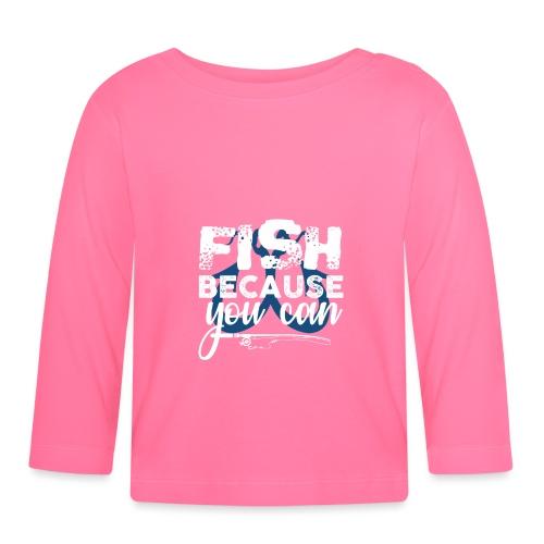 Fish Because You Can - Baby Langarmshirt