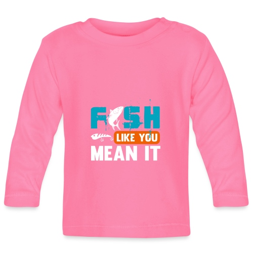 Fish Like You Mean It - Baby Langarmshirt