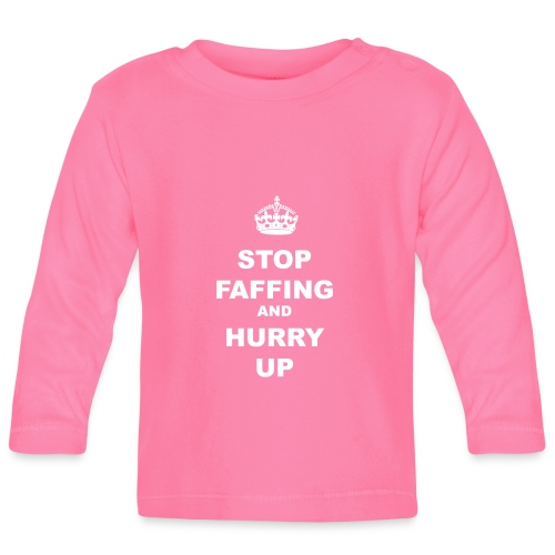 STOP FAFFING AND HURRY UP - Baby Long Sleeve T-Shirt