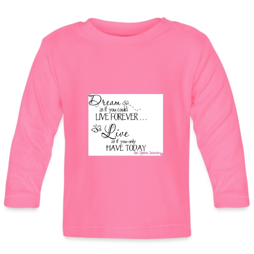 Dream as if you could live forever - Baby Long Sleeve T-Shirt