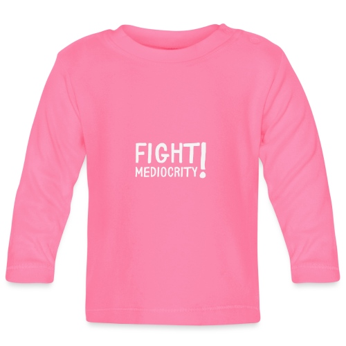 T-Shirt Fight mediocrity Bekämpfe Mittelmäßigkeit - Baby Langarmshirt