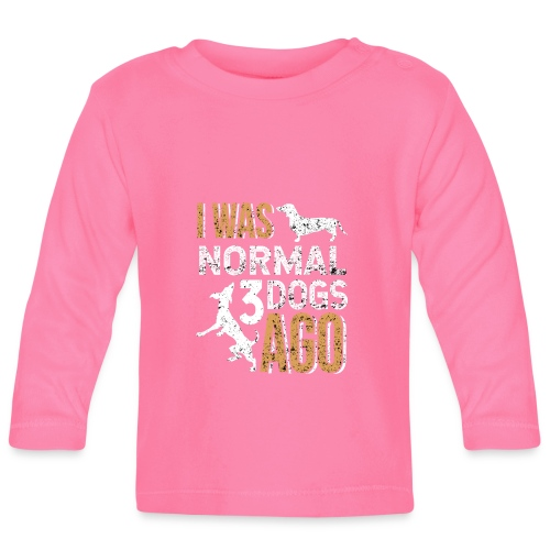 I WAS NORMAL 3 DOGS AGO - Baby Langarmshirt