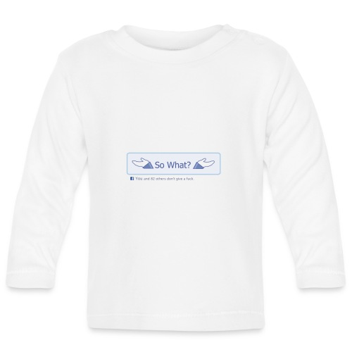 So What? - Baby Long Sleeve T-Shirt