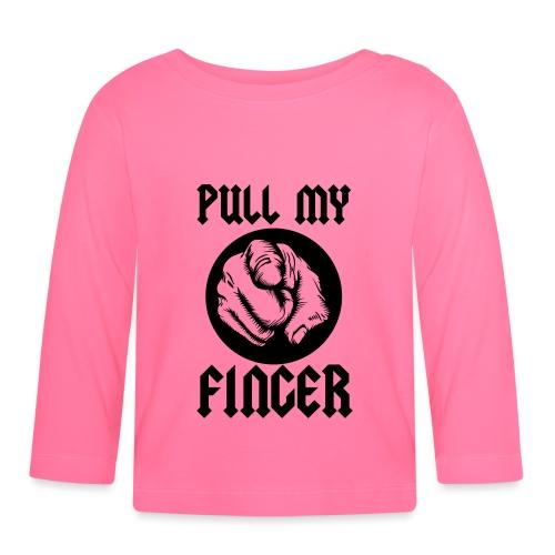 Pull My Finger - Baby Long Sleeve T-Shirt