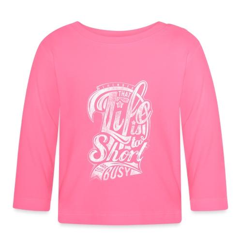 Life is too short - Baby Langarmshirt