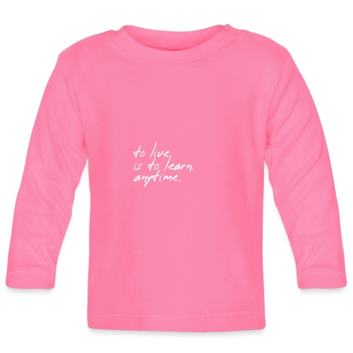 to live is to learn. anytime. - Baby Langarmshirt