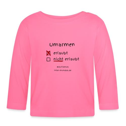 Umarmen erlaubt - Baby Langarmshirt