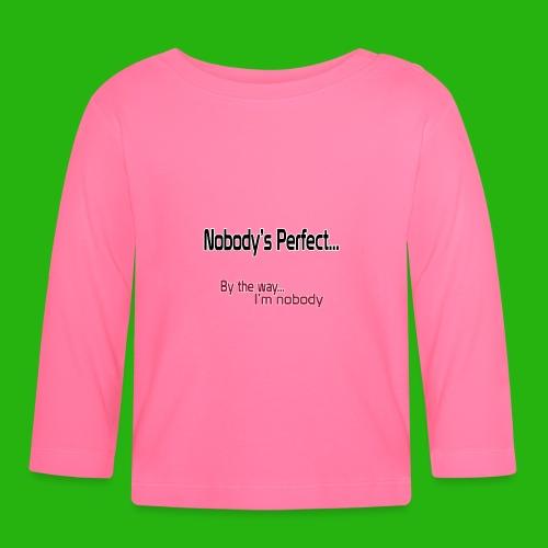 Nobody's perfect BTW I'm nobody shirt - Baby Long Sleeve T-Shirt