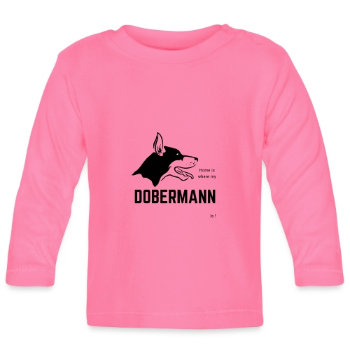 Home is where my Dobermann is ! - Baby Langarmshirt