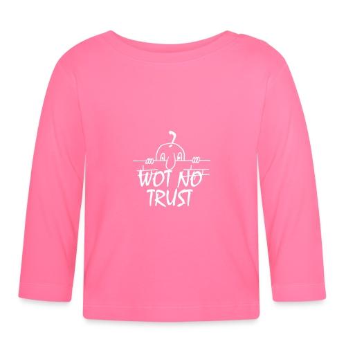 WOT NO TRUST - Baby Long Sleeve T-Shirt