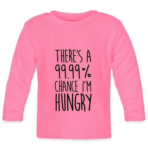 There`s a 99,99% Chance I'm Hungry - Baby Langarmshirt
