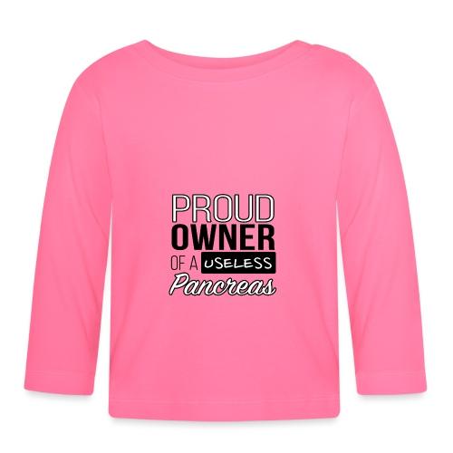 Proud owner of a useless pancreas - Baby Long Sleeve T-Shirt