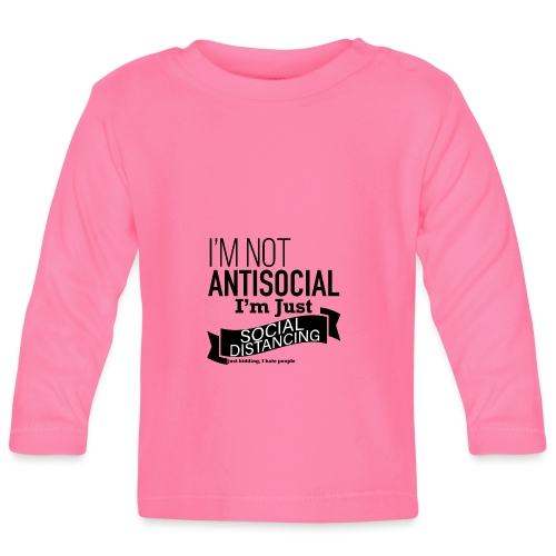 I'm not antisocial, I'm just social distancing - Baby Long Sleeve T-Shirt