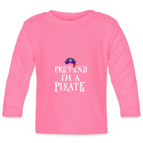 Pretend I'm A Pirate - Baby Long Sleeve T-Shirt
