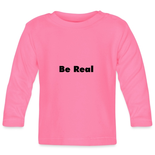 Be Real - Baby Long Sleeve T-Shirt