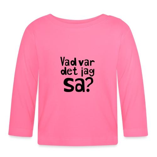 VAD VAR DET JAG SA? - Långärmad T-shirt baby