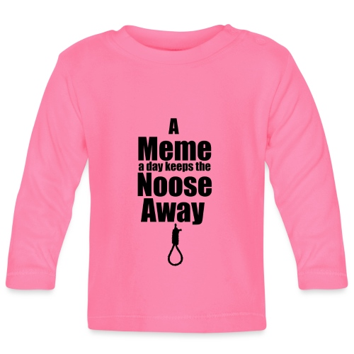 A Meme A Day Keeps the Noose Away - Baby Long Sleeve T-Shirt