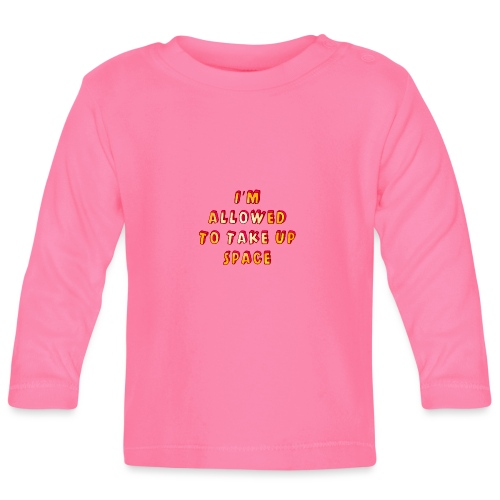 I m allowed to take up space - Baby Long Sleeve T-Shirt