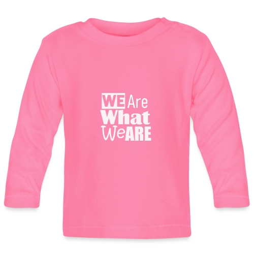 We Are what we are - wir sind, wer wir sind - Baby Langarmshirt