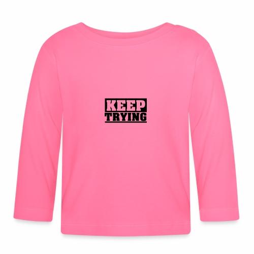 KEEP TRYING, Spruch, schlicht, Versuchen - Baby Langarmshirt