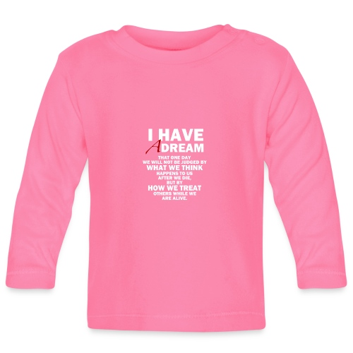 I HAVE A DREAM - Baby Long Sleeve T-Shirt