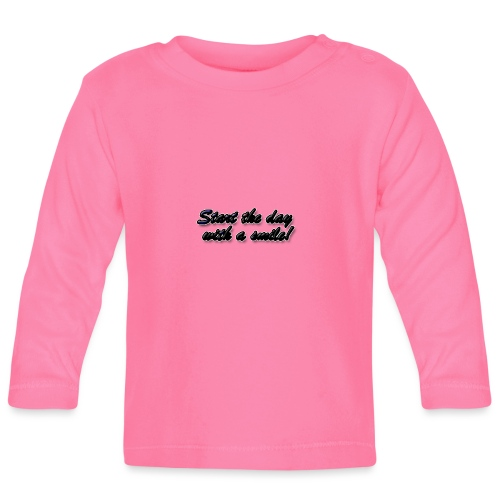 Start the day with a smile - Baby Long Sleeve T-Shirt