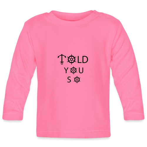 Told you so - Baby Langarmshirt