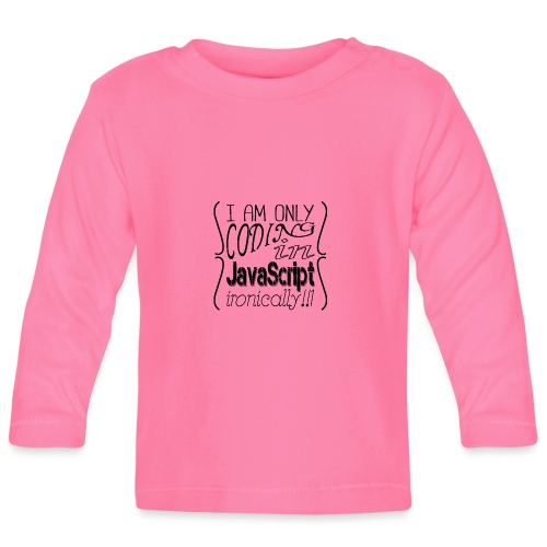 I am only coding in JavaScript ironically!!1 - Baby Long Sleeve T-Shirt