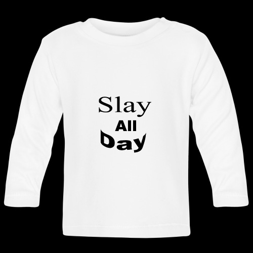 Slay All Day hoodie - Baby Long Sleeve T-Shirt