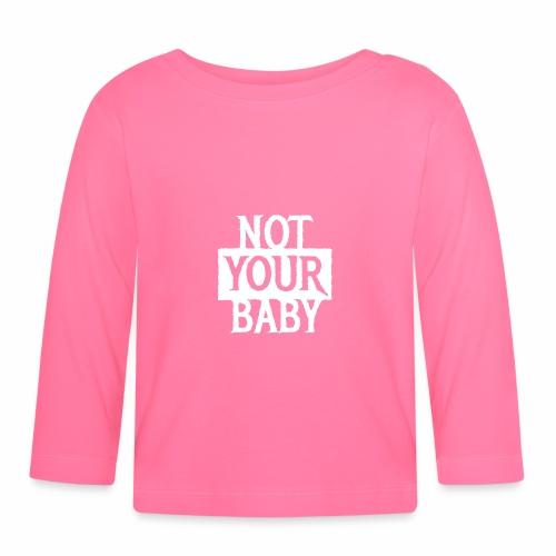 NOT YOUR BABY - Coole Statement Geschenk Ideen - Baby Langarmshirt
