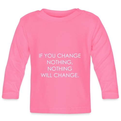 YOU HAVE TO CHANGE | Motivational quote - Baby Long Sleeve T-Shirt