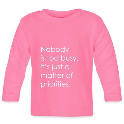 A matter of priorities. - Baby Long Sleeve T-Shirt