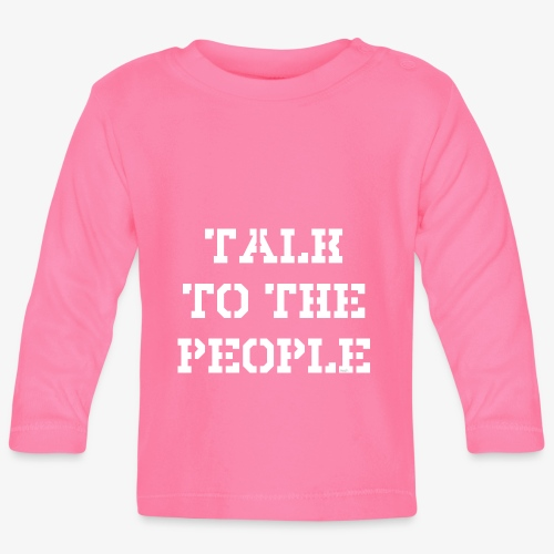 Talk to the people - weiß - Baby Langarmshirt