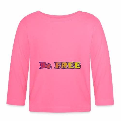 Be FREE ! Soyez Libre. - T-shirt manches longues Bébé