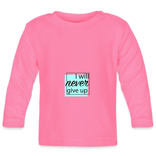 I will never give up - Baby Long Sleeve T-Shirt