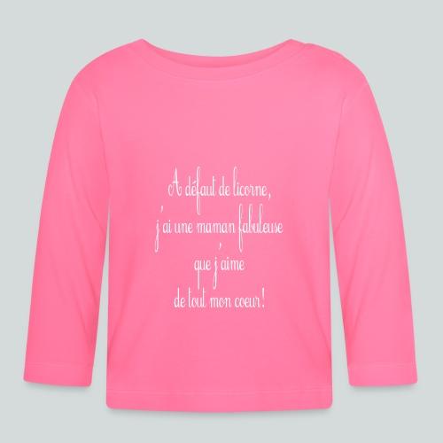A défaut de licorne, j'ai une maman fabuleuse... - T-shirt manches longues Bébé