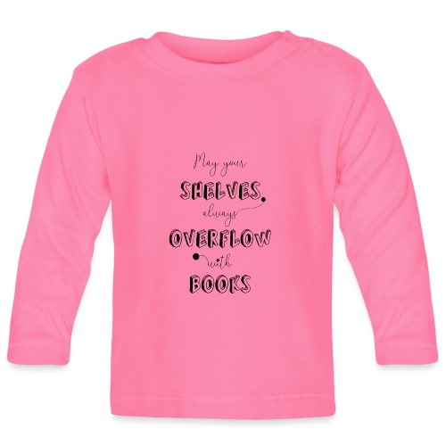 0035 May your shelves overflow with books - Baby Long Sleeve T-Shirt