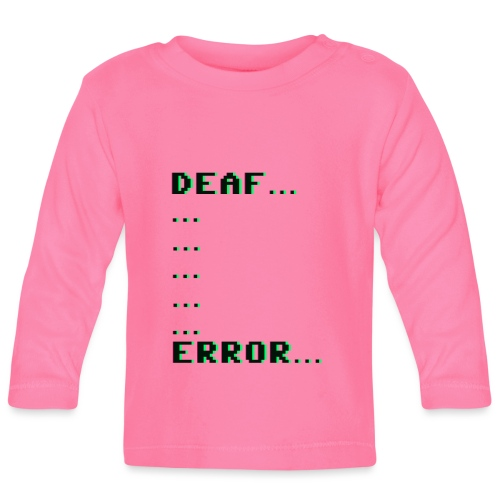 Deaf ... Error... - Baby Langarmshirt