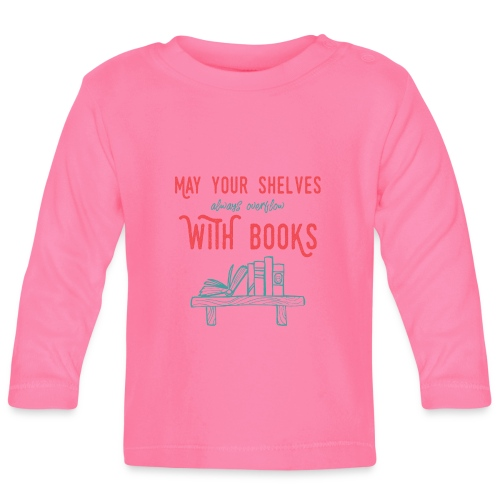 0031 May the shelves always overflow with books - Baby Long Sleeve T-Shirt