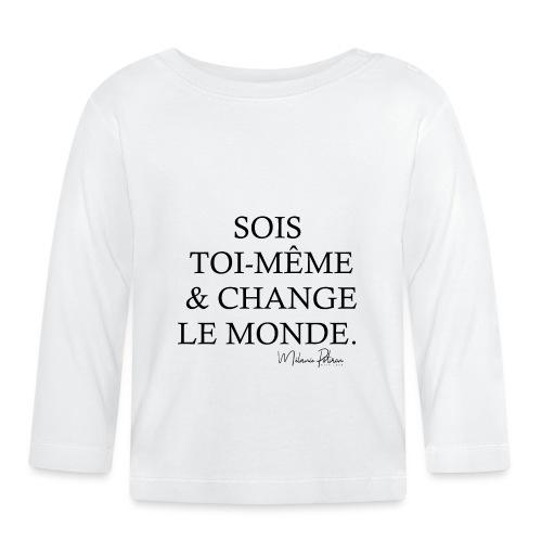 SOIS TOI-MEME & CHANGE LE MONDE - T-shirt manches longues Bébé